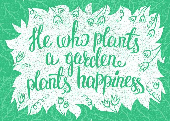 Gartenspruch: He who plants a garden plants happiness